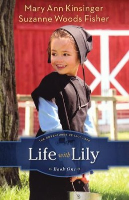 Life with Lily, Adventures of Lily Lapp Series #1   -     By: Mary Ann Kinsinger, Suzanne Woods Fisher