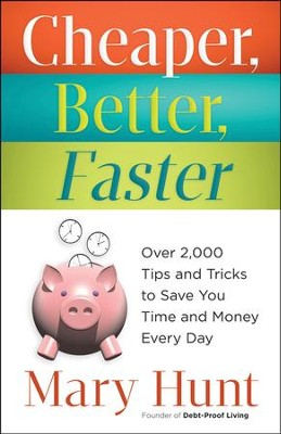 Cheaper, Better, Faster: Over 2,000 Tips and Tricks to Save You Time and Money Every Day  -     By: Mary Hunt