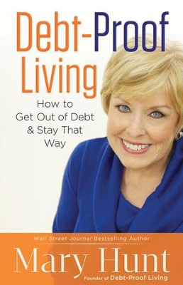 Debt-Proof Living: How to Get Out of Debt & Stay That Way  -     By: Mary Hunt