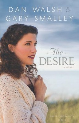 The Desire, Restoration Series #3   -     By: Dan Walsh, Gary Smalley