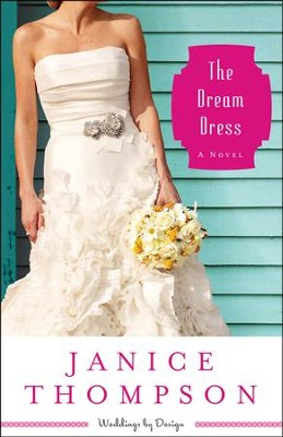 The Dream Dress, Weddings by Design Series #3   -     By: Janice Thompson