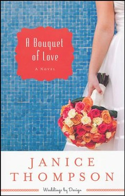 A Bouquet of Love, Weddings By Design Series #4   -     By: Janice Thompson