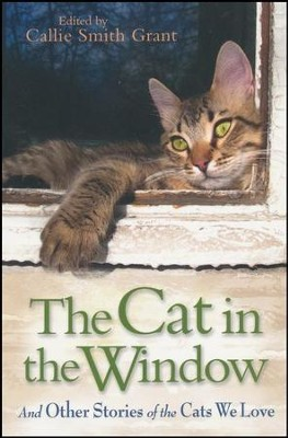 The Cat in the Window: And Other Stories of the Cats We Love  -     By: Callie Smith Grant