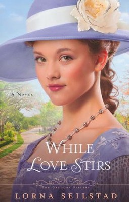 While Love Stirs, Gregory Sisters Series #2   -     By: Lorna Seilstad