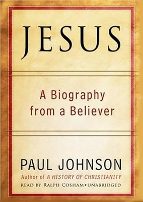 Jesus: A Biography from a Believer - unabridged audiobook on CD  -     Narrated By: Ralph Cosham     By: Paul Johnson