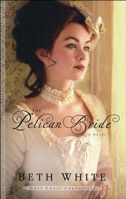The Pelican Bride, Gulf Coast Chronicles Series #1   -     By: Beth White