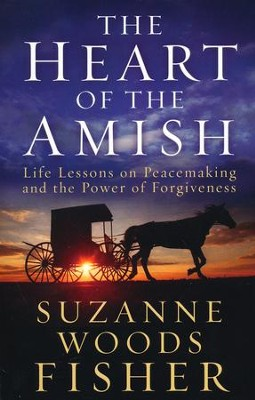 The Heart of the Amish: Life Lessons on Peacemaking and the Power of Forgiveness  -     By: Suzanne Woods Fisher