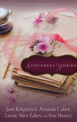 Sincerely Yours, 4 Volumes in 1  -     By: Jane Kirkpatrick, Amanda Cabot, Laurie Alice Eakes, Ann Shorey
