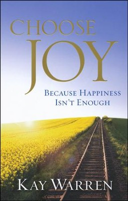 Choose Joy: Because Happiness Isn't Enough   -     By: Kay Warren