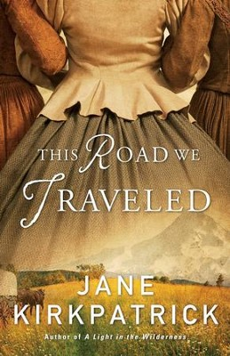 This Road We Traveled    -     By: Jane Kirkpatrick