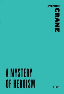 A Mystery of Heroism - eBook  -     By: Stephen Crane