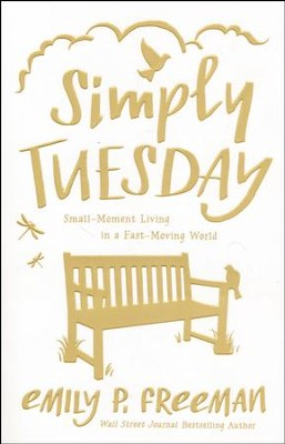Simply Tuesday: Small-Moment Living in a Fast-Moving World  -     By: Emily P. Freeman