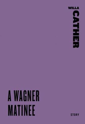 A Wagner Matinee - eBook  -     By: Willa Cather