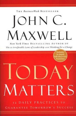 Today Matters: 12 Daily Practices to Guarantee Tomorrow's Success, Paperback  -     By: John C. Maxwell