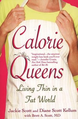 Calorie Queens; Living Thin in a Fat World   -     By: Jackie Scott, Diane Scott, Brett A. Scott