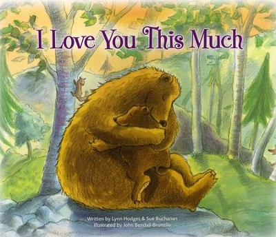I Love You This Much  -     By: Lynn Hodges, Sue Buchanan     Illustrated By: John Bendall-Brunello