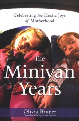 The Minivan Years: Celebrating the Hectic Joys of Motherhood  -     By: Olivia Bruner