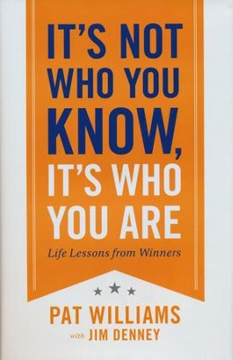 It's Not Who You Know, It's Who You Are: Life Lessons from Winners  -     By: Pat Williams, Jim Denney