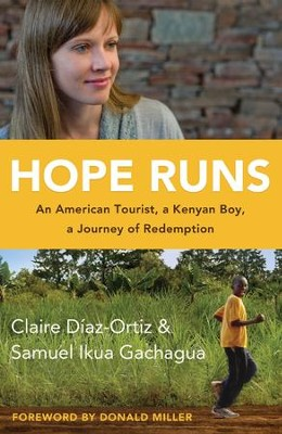 Hope Runs: An American Tourist, a Kenyan Boy, a Journey of Redemption  -     By: Claire Diaz-Ortiz, Sammy Ikua Gachagua