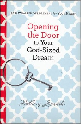Opening the Door to Your God-Sized Dream: A Devotional  -     By: Holley Gerth