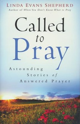 Called to Pray: Astounding Stories of Answered Prayer  -     By: Linda Evans Shepherd