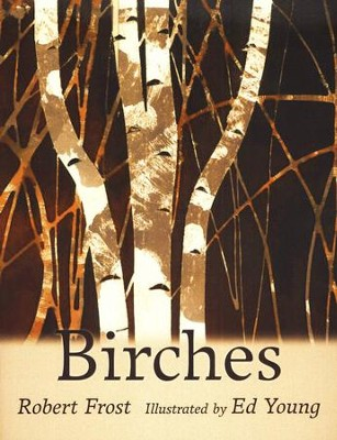 Birches  -     By: Robert Frost     Illustrated By: Ed Young