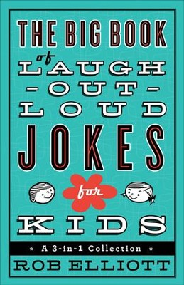 The Big Book of Laugh-Out-Loud Jokes for Kids: A 3-in-1 Collection  -     By: Rob Elliott