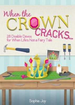 When the Crown Cracks: 28 Doable Devos for When Life's Not a Fairy Tale  -     By: Sophia Joy