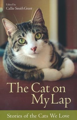 The Cat on My Lap: Stories of the Cats We Love  -     By: Callie Smith Grant