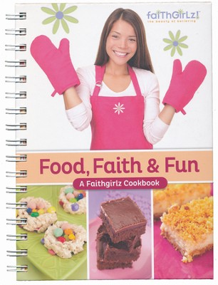 Food, Faith & Fun: A Faithgirlz! Cookbook   -