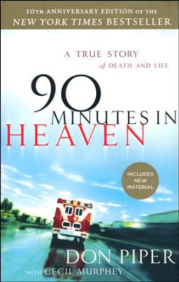 90 Minutes in Heaven, 10th anniversary Edition  -     By: Don Piper, Cecil Murphey