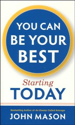 You Can Be Your Best Starting Today       -     By: John Mason
