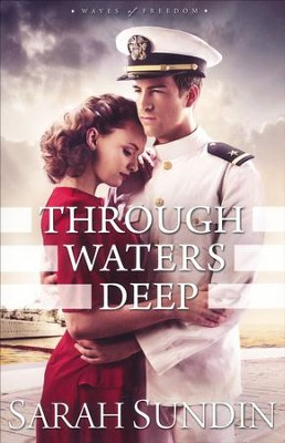 #1: Through Waters Deep  -     By: Sarah Sundin