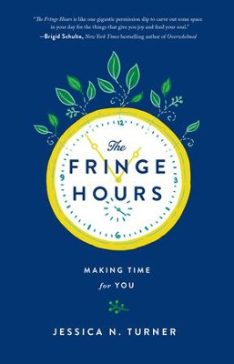 The Fringe Hours: Making Time for You              -     By: Jessica N. Turner