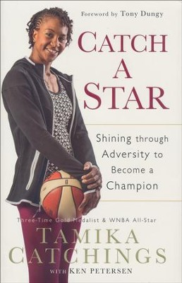 Catch a Star: Shining Through Adversity to Become a Champion  -     By: Tamika Catchings, Ken Petersen