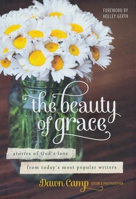 The Beauty of Grace: Experiencing God's Love Right Where You Are  -     By: Dawn Camp
