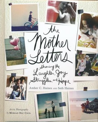 The Mother Letters: Sharing the Laughter, Joy, Struggles, and Hope  -     By: Amber C. Haines, Seth Haines