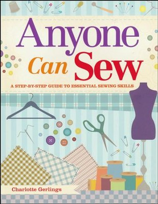 Anyone Can Sew, A Beginner's Step-by-Step Guide to Sewing Skills  -     By: Charlotte Gerlings