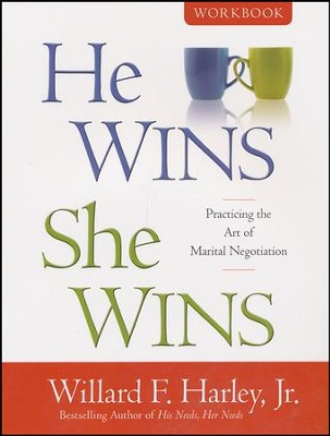 He Wins, She Wins Workbook: Practicing the Art of Marital Negotiation  -     By: Willard F. Harley Jr.