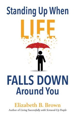 Standing Up When Life Falls Down Around You  -     By: Elizabeth B. Brown