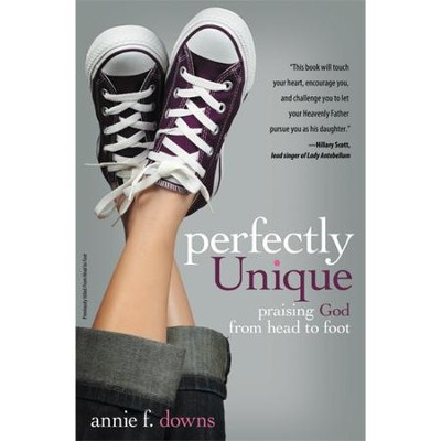 Perfectly Unique: Praising God from Head to Foot   -     By: Annie F. Downs