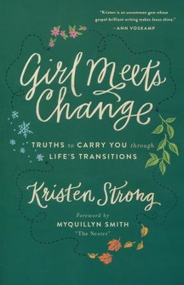 Girl Meets Change: Truths to Carry You through Life's Transitions  -     By: Kristen Strong