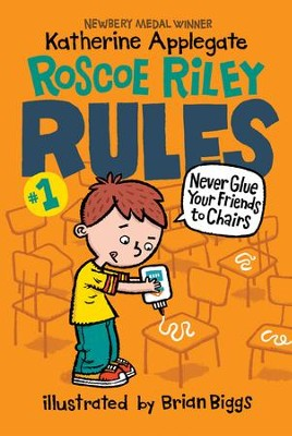 Roscoe Riley Rules #1: Never Glue Your Friends to Chairs - eBook  -     By: Katherine Applegate     Illustrated By: Brian Biggs
