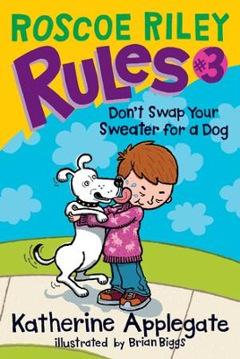 Roscoe Riley Rules #3: Don't Swap Your Sweater for a Dog - eBook  -     By: Katherine Applegate     Illustrated By: Brian Biggs