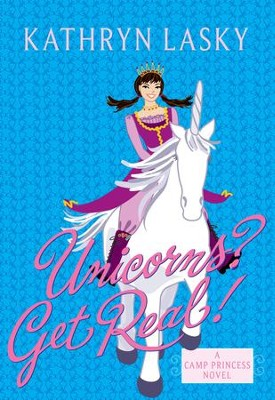 Camp Princess 2: Unicorns? Get Real! - eBook  -     By: Kathryn Lasky
