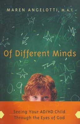 Of Different Minds: Seeing Your AD/HD Child Through the Eyes of God  -     By: Maren Angelotti M.A.T.