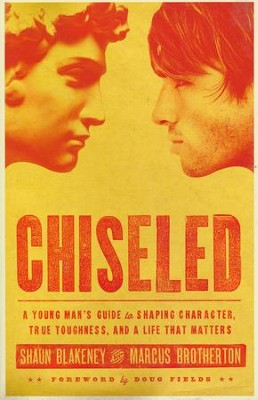 Chiseled: A Young Man's Guide to Shaping Character, True Toughness and a Life That Matters  -     By: Shaun Blakeney, Marcus Brotherton