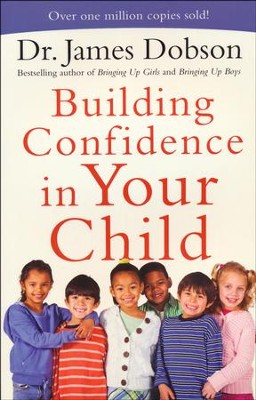 Building Confidence in Your Child  -     By: Dr. James Dobson