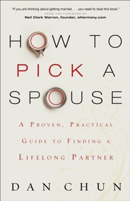 How to Pick a Spouse: A Proven, Practical Guide to Finding a Lifelong Partner  -     By: Dan Chun