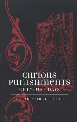 Curious Punishments of Bygone Days   -     By: Alice Morse Earle